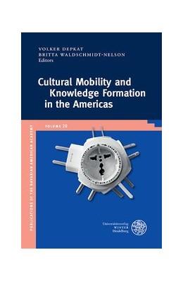 Abbildung von Depkat / Waldschmidt-Nelson | Cultural Mobility and Knowledge Formation in the Americas | 1. Auflage | 2019 | beck-shop.de