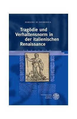 Abbildung von Di Domenica | Tragödie und Verhaltensnorm in der italienischen Renaissance | 1. Auflage | 2020 | beck-shop.de