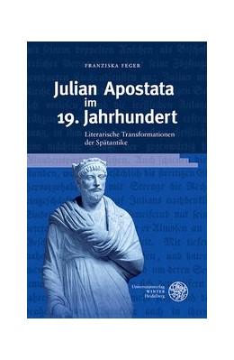 Abbildung von Feger | Julian Apostata im 19. Jahrhundert | 2019 | Literarische Transformationen ...