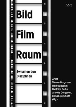 Abbildung von Werner-Burgmann / Becker / Bruhn / Dorgerloh / Feiersinger   BildFilmRaum. Zwischen den Disziplinen   2019
