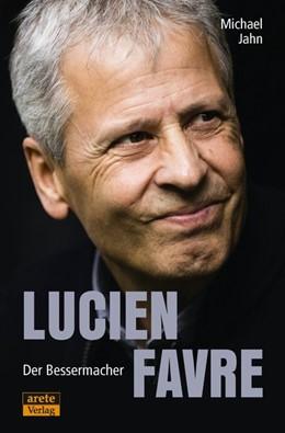 Abbildung von Jahn | Lucien Favre: Der Bessermacher | 1. Auflage | 2019 | beck-shop.de