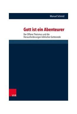Abbildung von Schmid | Gott ist ein Abenteurer | 2019 | Der Offene Theismus und die He...