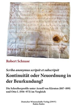 Abbildung von Schnase | Scriba anonymus scripsit et subscripsit. Kontinuität oder Neuordnung in der Beurkundung | 2019 | Die Schreiberprofile unter Arn...