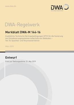 Abbildung von Merkblatt DWA-M 144-16 Zusätzliche Technische Vertragsbedingungen (ZTV) für die Sanierung von Entwässerungssystemen außerhalb von Gebäuden - Teil 16: Spachtel- und Verpressverfahren (Entwurf) | März 2019 | 2019