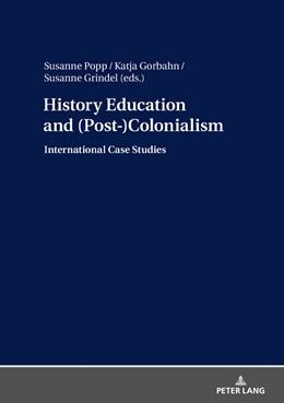 Abbildung von Popp / Gorbahn / Grindel | History Education and (Post-)Colonialism | 2019 | International Case Studies