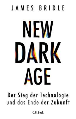 Abbildung von Bridle, James | New Dark Age | 2019 | Der Sieg der Technologie und d...