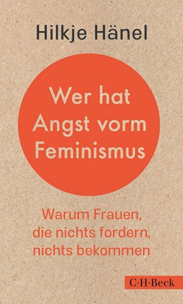 Abbildung von Hänel, Hilkje   Wer hat Angst vorm Feminismus   1. Auflage   2021   6353   beck-shop.de