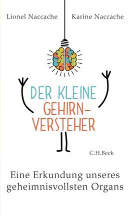 Abbildung von Naccache, Lionel / Naccache, Karine | Der kleine Gehirnversteher | 1. Auflage | 2019 | beck-shop.de
