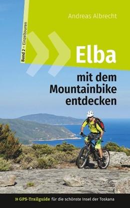 Abbildung von Albrecht   Elba mit dem Mountainbike entdecken 2 - GPS-Trailguide für die schönste Insel der Toskana   2019   Band 2 - Einzeltouren: Ringbu...