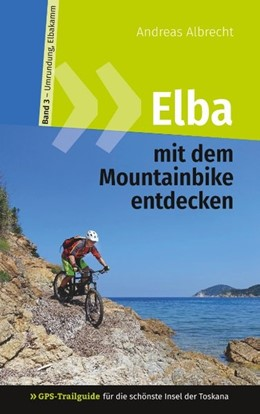 Abbildung von Albrecht | Elba mit dem Mountainbike entdecken 3 - GPS-Trailguide für die schönste Insel der Toskana | 2019 | Band 3 - Umrundung, Elbakamm: ...