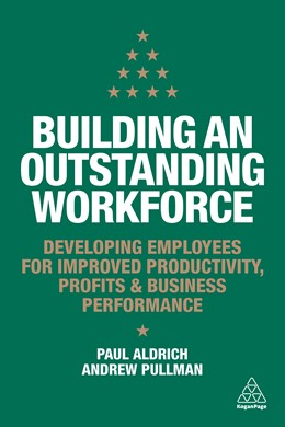 Abbildung von Aldrich / Pullman | Building an Outstanding Workforce | 2019 | Developing People to Drive Ind...