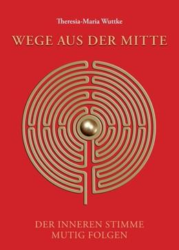 Abbildung von Wuttke | Wege aus der Mitte | 1 | 2019 | Der inneren Stimme mutig folge...