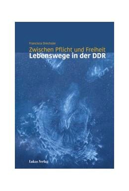 Abbildung von Drechsler | Zwischen Pflicht und Freiheit | 2019 | Lebenswege in der DDR