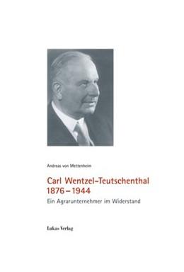 Abbildung von Mettenheim | Carl Wentzel-Teutschenthal 1876-1944 | 2019 | Ein Agrarunternehmer im Widers...