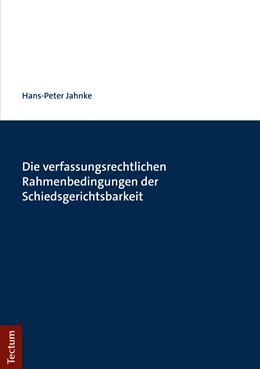 Abbildung von Jahnke | Die verfassungsrechtlichen Rahmenbedingungen der Schiedsgerichtsbarkeit | 1. Auflage | 2019 | beck-shop.de