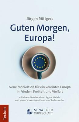 Abbildung von Rüttgers | Guten Morgen, Europa! | 1. Auflage | 2019 | beck-shop.de