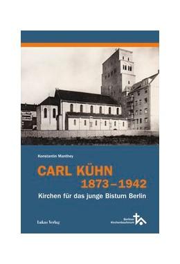 Abbildung von Manthey | Carl Kühn 1873-1942 | 2020 | Kirchen für das junge Bistum B...