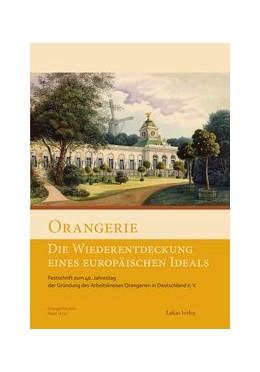 Abbildung von Orangerie - Die Wiederentdeckung eines europäischen Ideals | 2019 | Festschrift zum 40. Jahrestag ...