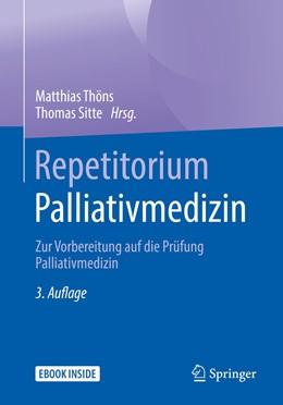 Abbildung von Thöns / Sitte (Hrsg.) | Repetitorium Palliativmedizin | 3. Auflage | 2019 | Zur Vorbereitung auf die Prüfu...