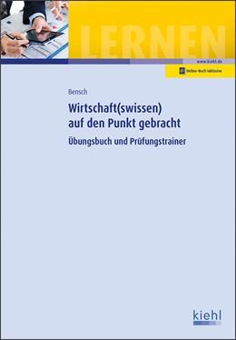 Abbildung von Bensch | Wirtschaft(swissen ) auf den Punkt gebracht | 2019 | Übungsbuch und Prüfungstrainer