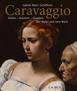 Abbildung von Ebert-Schifferer, Sybille | Caravaggio | 2019 | Sehen - Staunen - Glauben