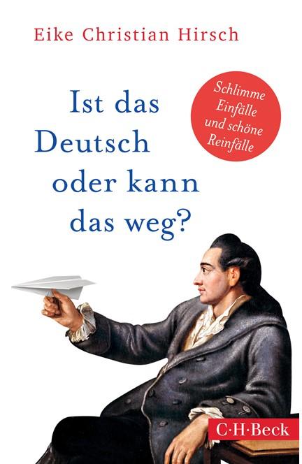 Cover: Eike Christian Hirsch, Ist das Deutsch oder kann das weg?