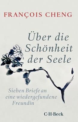 Abbildung von Cheng, François   Über die Schönheit der Seele   2019   Sieben Briefe an eine wiederge...   6369