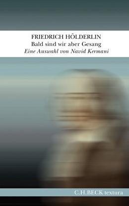 Abbildung von Hölderlin, Friedrich | Bald sind wir aber Gesang | 2020 | Eine Auswahl von Navid Kermani