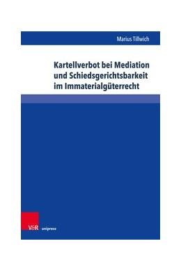 Abbildung von Tillwich   Kartellverbot bei Mediation und Schiedsgerichtsbarkeit im Immaterialgüterrecht   1. Auflage   2019