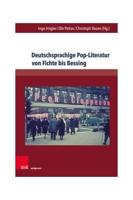 Abbildung von Irsigler / Petras | Deutschsprachige Pop-Literatur von Fichte bis Bessing | 1. Auflage | 2019 | beck-shop.de