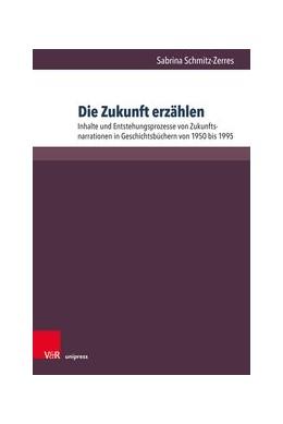 Abbildung von Schmitz-Zerres | Die Zukunft erzählen | 2019 | Inhalte und Entstehungsprozess...
