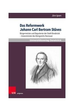 Abbildung von Ipsen | Das Reformwerk Johann Carl Bertram Stüves | 1. Auflage | 2019 | beck-shop.de