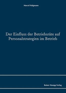 Abbildung von Halgmann | Der Einfluss der Betriebsräte auf Personalstrategien im Betrieb | 1. Auflage | 2019 | beck-shop.de