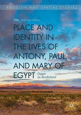 Abbildung von Mena | Place and Identity in the Lives of Antony, Paul, and Mary of Egypt | 1st ed. 2019 | 2019 | Desert as Borderland