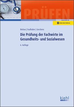 Abbildung von Biebau / Faulhaber / Gerckens | Die Prüfung der Fachwirte im Gesundheits- und Sozialwesen | 6., aktualisierte Auflage. Online-Buch inklusive. | 2019