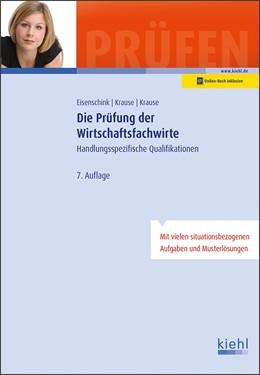 Abbildung von Eisenschink / Krause   Die Prüfung der Wirtschaftsfachwirte   7., aktualisierte Auflage. Online-Buch inklusive.   2019   Handlungsspezifische Qualifika...