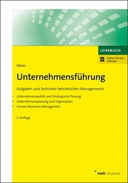 Abbildung von Meier | Unternehmensführung | 6., vollständig überarbeitete und erweiterte Auflage. | 2019 | Aufgaben und Techniken betrieb...