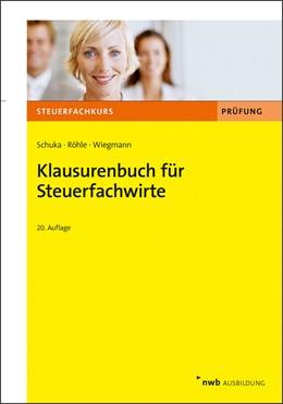 Abbildung von Schuka / Röhle / Wiegmann | Klausurenbuch für Steuerfachwirte | 20., aktualisierte Auflage | 2019