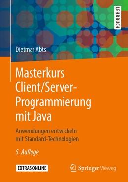 Abbildung von Abts | Masterkurs Client/Server-Programmierung mit Java | 5., Erw. u. akt. Aufl. 2019 | 2019 | Anwendungen entwickeln mit Sta...