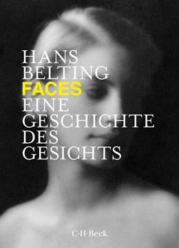 Abbildung von Belting, Hans | Faces | 2019 | Eine Geschichte des Gesichts | 6366