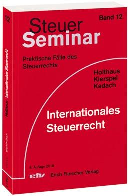 Abbildung von Holthaus / Kierspel / Kadach | Internationales Steuerrecht | 6. Auflage | 2019 | 121 praktische Fälle des Steue...