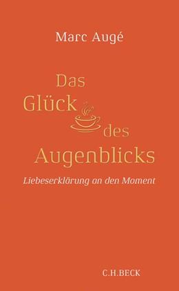 Abbildung von Augé | Das Glück des Augenblicks | 1. Auflage | 2019 | beck-shop.de