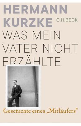Abbildung von Kurzke | Was mein Vater nicht erzählte | 2019 | Geschichte eines 'Mitläufers'