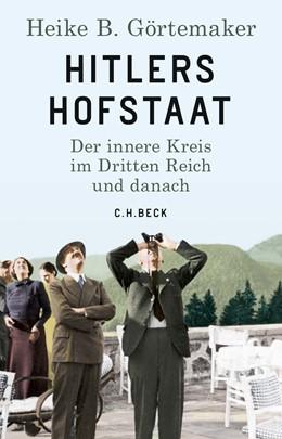Abbildung von Görtemaker | Hitlers Hofstaat | 1. Auflage | 2019 | beck-shop.de