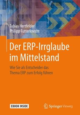 Abbildung von Hertfelder / Futterknecht   Der ERP-Irrglaube im Mittelstand   2019   Wie Sie als Entscheider das Th...