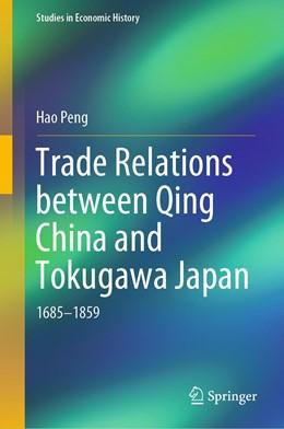 Abbildung von Peng   Trade Relations between Qing China and Tokugawa Japan   1st ed. 2019   2019   1685–1859