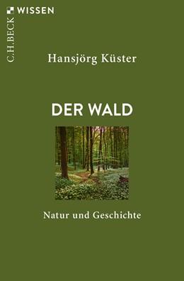 Abbildung von Küster | Der Wald | 2019 | Natur und Geschichte | 2891