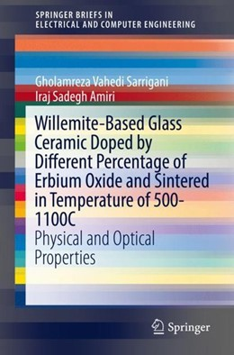 Abbildung von Sarrigani / Amiri | Willemite-Based Glass Ceramic Doped by Different Percentage of Erbium Oxide and Sintered in Temperature of 500-1100C | 2019 | Physical and Optical Propertie...