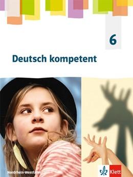Abbildung von Deutsch kompetent 6. Schülerbuch Klasse 6. Ausgabe Nordrhein-Westfalen Gymnasium | 1. Auflage | 2019 | beck-shop.de