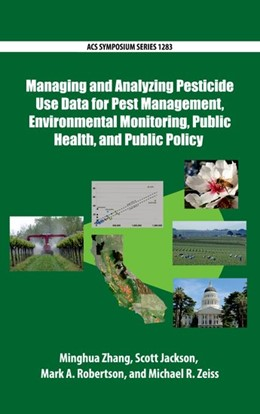 Abbildung von Zhang / Jackson / Robertson / Zeiss | Managing and Analyzing Pesticide Use Data for Pest Management, Environmental Monitoring, Public Health, and Public Policy | 2019